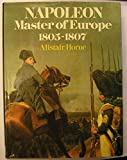Napoleon Master of Europe 1807 (0297776789) by Horne, Alistair