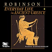 Everyday Life in Ancient Greece (       UNABRIDGED) by Cyril Robinson Narrated by Charlton Griffin