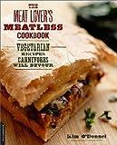 The Meat Lover's Meatless Cookbook: Vegetarian Recipes Carnivores Will Devour [MEAT LOVERS MEATLESS CKBK] [Paperback]