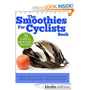 Smoothies for Cyclists: Optimal Nutrition Guide and Recipes to Support the Cycling Athlete's Training (Food for Fitness Series)