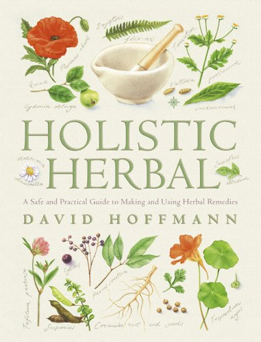 David Hoffmann - Holistic Herbal: A Safe and Practical Guide to Making and Using Herbal Remedies