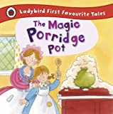 The Magic Porridge Pot: Ladybird First Favourite Tales