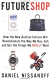 FutureShop: How the New Auction Culture Will Revolutionize the Way We Buy, Sell, and Get theThings We Really Want
