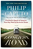 The Longest Road: Overland in Search of America, from Key West to the Arctic Ocean Reprint edition by Caputo, Philip (2014) Paperback