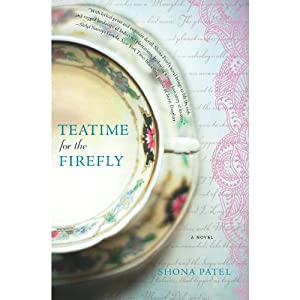 Teatime for the Firefly: A Novel | [Shona Patel]