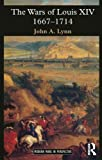The Wars of Louis XIV 1667-1714 (0582056292) by Lynn, John A.