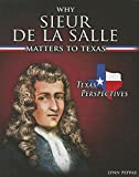 Why Sieur De Lasalle Matters to Texas (Texas Perspectives)