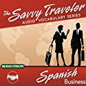 The Savvy Traveler: Spanish Business Audiobook by  Audio-Forum Narrated by  Savvy Traveler