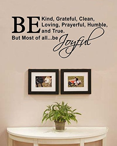Be Kind, Grateful, Clean, Loving, Prayerful, Humble, and True. But most of all... be joyful Vinyl Wall Decals Quotes Sayings Words Art Decor Lettering Vinyl Wall Art Inspirational Uplifting