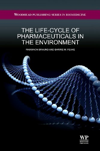 The Life-Cycle of Pharmaceuticals in the Environment (Biohealthcare Publishing Series on Pharma, Biotech and Bioscience: Science, Technology and Business)