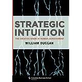 Strategic Intuition: The Creative Spark in Human Achievement ~ William Duggan