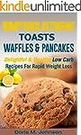 Sumptuous Ketogenic Toasts, Waffles &...