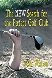 Tom Wishon The New Search for the Perfect Golf Club