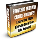 img - for Proverbs That Will Change Your Life! ; Learn The Bible Keys to Turn Your Life Around. Change Your Life Now With This Essential Book Based Solely on Bible Studies and Bible Quotes book / textbook / text book