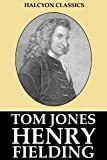Image of The History of Tom Jones, A Foundling and Other Works by Henry Fielding (Unexpurgated Edition) (Halcyon Classics)