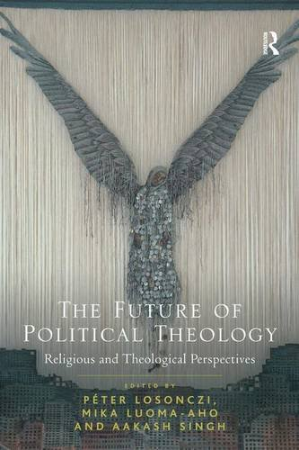 The Future of Political Theology: Religious and Theological Perspectives, by Mika Luoma-aho