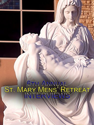 6th Annual St. Mary's Men's Retreat Interviews