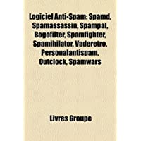 Logiciel Anti-Spam: Spamd, Spamassassin, Spampal, Bogofilter, Spamfighter, Spamihilator, Vaderetro, Personalantispam...