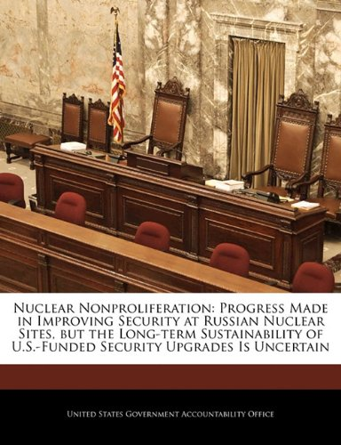 Nuclear Nonproliferation: Progress Made in Improving Security at Russian Nuclear Sites, but the Long-term Sustainability of U.S.-Funded Security Upgrades Is Uncertain