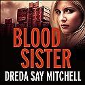Blood Sister: A Thrilling and Gritty Crime Drama Hörbuch von Dreda Say Mitchell Gesprochen von: Abigail Hardiman