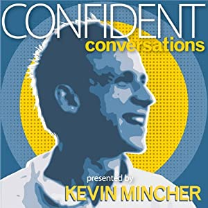 Confident Conversations: Overcome Awkwardness and Connect wth Ease | [Kevin Mincher]