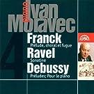 Ivan Moravec / Franck : Pr�lude Choral Et Fugue - Ravel : Sonatine - Debussy : Pour Le Piano - Pr�lu