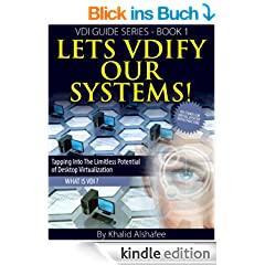 Lets VDIfy our systems !: What is Desktop Virtualization ! (VDI guides series Book 1) (English Edition)