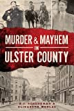 img - for Murder & Mayhem in Ulster County by Schenkman, A. J. (2013) Paperback book / textbook / text book
