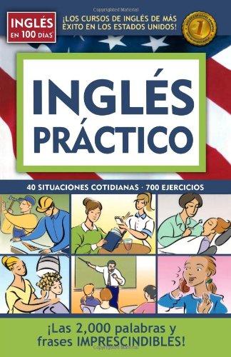 Ingles Practico: 40 Situaciones Cotidianas, 700 Ejercicios (Ingles en 100 Dias)