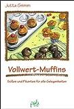 Vollwert-Muffins. Süßes und Pikantes für alle Gelegenheiten