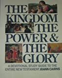 img - for The Kingdom the Power and the Glory: A Devotional Study Guide to the Entire New Testament book / textbook / text book