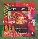 img - for Flowers - Up Close: Photography through a Macro Lens by Fischer, Carol (2006) Paperback book / textbook / text book