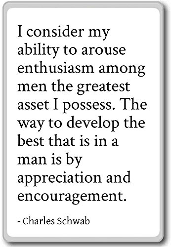i-consider-my-ability-to-arouse-enthusiasm-a-charles-schwab-fridge-magnet-white-calamita-da-frigo