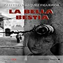 La bella bestia [The Beautiful Beast] (       UNABRIDGED) by Alberto Vázquez-Figueroa Narrated by Juan Manuel Martínez