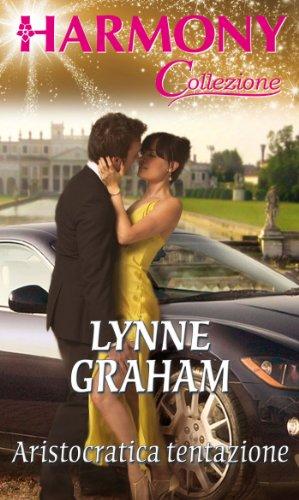 Lynne Graham - Aristocratica tentazione