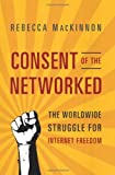 img - for Consent of the Networked: The Worldwide Struggle For Internet Freedom by MacKinnon, Rebecca (2012) Hardcover book / textbook / text book