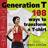 Generation T: 108 Ways to Transform a T-Shirt ~ Megan Nicolay