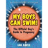 My Boys Can Swim!: The Official Guy's Guide to Pregnancy ~ Ian Davis