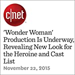'Wonder Woman' Production Is Underway, Revealing New Look for the Heroine and Cast List | Bonnie Burton