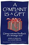 img - for A Complaint is a Gift: Using Customer Feedback as a Strategic Tool by Barlow (1996) Paperback book / textbook / text book