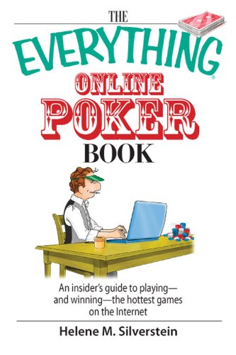 The Everything Online Poker Book: An Insider's Guide to Playing-and Winning-the Hottest Games on the Internet: An Insider's Guide to Playing, And Winning, ... the Internet (Everything (Hobbies & Games))