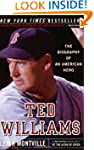 Ted Williams: The Biography of an Ame...