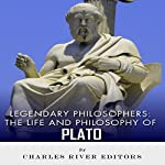 Legendary Philosophers: The Life and Philosophy of Plato |  Charles River Editors
