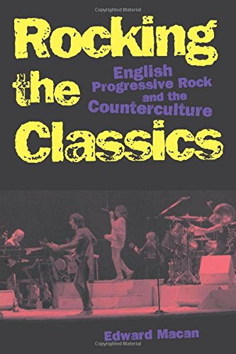 Rocking the Classics: English Progressive Rock and the Counterculture, by Edward Macan