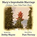 Mail Order Bride: Mary's Improbable Marriage: Hollister Sisters Mail Order Brides Audiobook by Debby Mayne Narrated by Pam Tierney