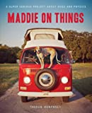 Maddie on Things: A Super Serious Project About Dogs and Physics
