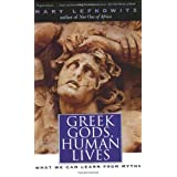 Greek Gods, Human Lives: What We Can Learn from Mythsby Mary Lefkowitz