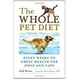 The Whole Pet Diet: Eight Weeks to Great Health for Dogs and Cats ~ Andi Brown