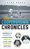 The Cooperstown Chronicles: Baseballs Colorful Characters, Unusual Lives, and Strange Demises