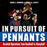 In Pursuit of Pennants: Baseball Operations from Deadball to Moneyball | Mark L. Armour,Daniel R. Levitt